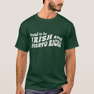 Proud to be Irish and Puerto Rican T-Shirt