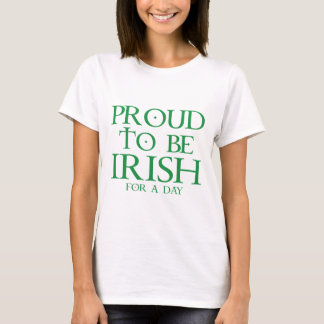 Proud To Be Irish For A Day T-Shirt