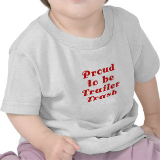 Proud to be Trailer Trash Tshirts