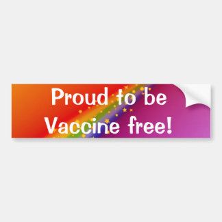 Proud to be Vaccine free! Bumper Sticker