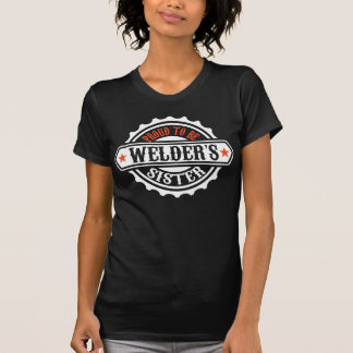 Proud To Be Welder's Sister Tee Shirts