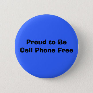Proud to BeCell Phone Free 6 Cm Round Badge