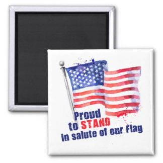 Proud to Stand in salute of our Flag Magnet