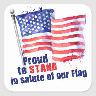 Proud to Stand in salute of our Flag Square Sticker