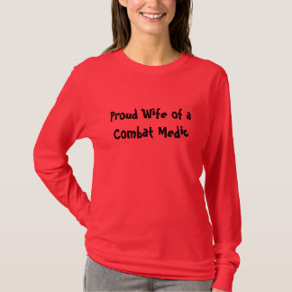 Proud Wife of a Combat Medic T-Shirt