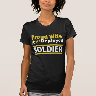 Proud Wife of a Deployed Soldier T Shirts