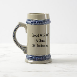 Proud Wife Of A Great Ski Instructor Beer Stein