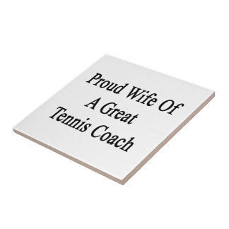 Proud Wife Of A Great Tennis Coach Ceramic Tiles