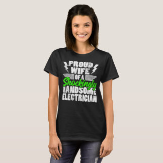 Proud Wife of A Shockingly Handsome Electrician T-Shirt