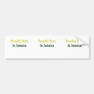 Proudly Born In Jamaica Bumper Sticker