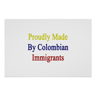 Proudly Made By Colombian Immigrants Poster