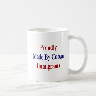 Proudly Made By Cuban Immigrants Coffee Mug