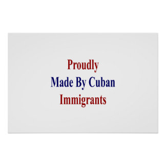 Proudly Made By Cuban Immigrants Poster