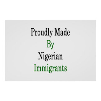 Proudly Made By Nigerian Immigrants Poster