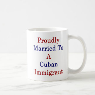 Proudly Married To A Cuban Immigrant Coffee Mug
