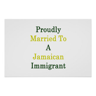 Proudly Married To A Jamaican Immigrant Poster