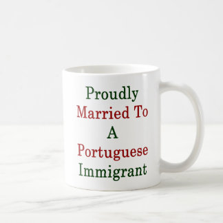 Proudly Married To A Portuguese Immigrant Coffee Mug