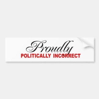 PROUDLY POLITICALLY INCORRECT BUMPER STICKER