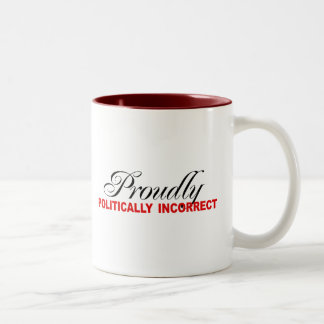 PROUDLY POLITICALLY INCORRECT Two-Tone COFFEE MUG