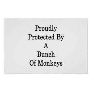 Proudly Protected By A Bunch Of Monkeys Poster