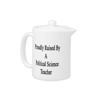 Proudly Raised By A Political Science Teacher