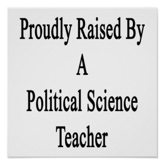 Proudly Raised By A Political Science Teacher Poster