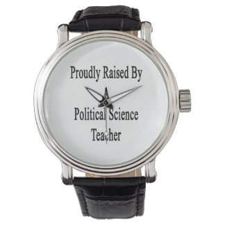 Proudly Raised By A Political Science Teacher Wrist Watches