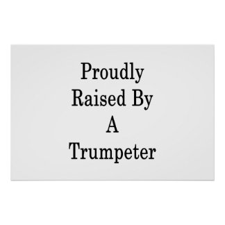 Proudly Raised By A Trumpeter Poster