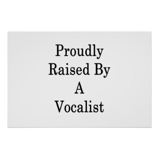 Proudly Raised By A Vocalist Poster