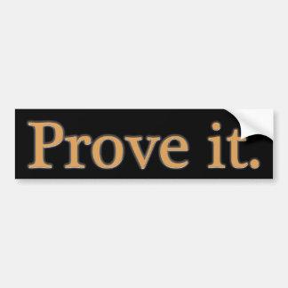 Prove It. Bumper Sticker