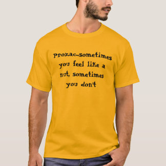 Prozac...sometimes you feel like a nut, sometim... T-Shirt