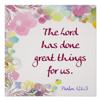 """Psalm 126:3 """"The Lord has done great things . . ."""" Poster"""