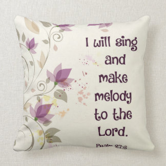 Psalm 27:6 I will sing and make melody to the Lord Cushion