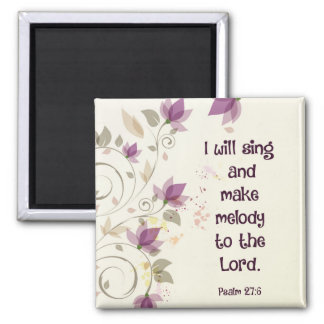 Psalm 27:6 I will sing and make melody to the Lord Magnet