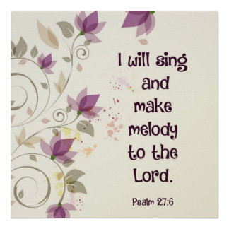 Psalm 27:6 I will sing and make melody to the Lord Poster