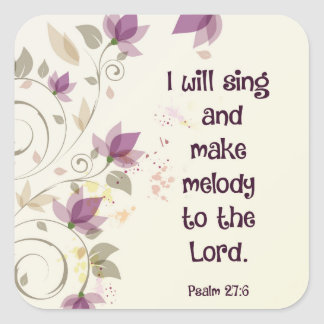 Psalm 27:6 I will sing and make melody to the Lord Square Sticker