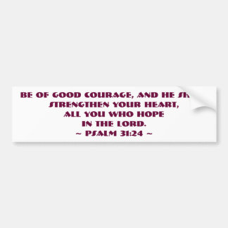 Psalm 31:24 Be of good courage Bumpersticker Bumper Sticker