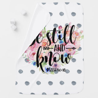 Psalm 46:10 Be Still and Know Baby Blanket