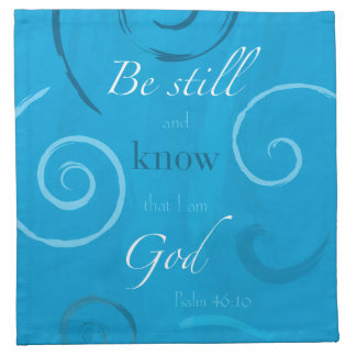 Psalm 46:10 - Be still and know that I am God Napkin