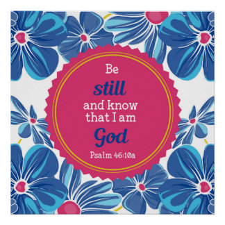 Psalm 46:10a Be still and know . . . Poster