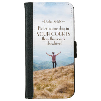 Psalm 84:10 Better is One day in Your Courts Bible iPhone 6 Wallet Case