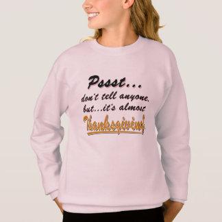 Pssst...almost THANKSGIVING (blk) Sweatshirt