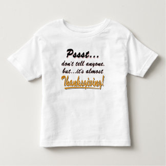 Pssst...almost THANKSGIVING (blk) Toddler T-Shirt