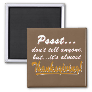 Pssst...almost THANKSGIVING (wht) Magnet