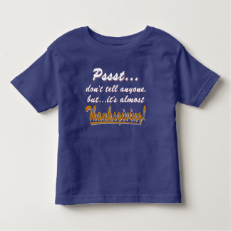 Pssst...almost THANKSGIVING (wht) Toddler T-Shirt