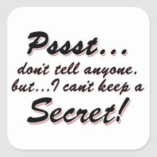 Pssst...I can't keep a SECRET (blk) Square Sticker