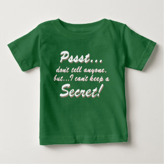 Pssst...I can't keep a SECRET (wht) Baby T-Shirt