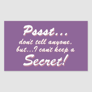 Pssst...I can't keep a SECRET (wht) Rectangular Sticker