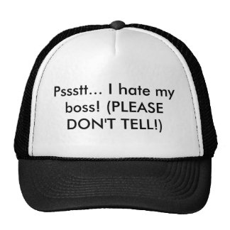 Pssstt... I hate my boss! (PLEASE DON'T TELL!) Cap