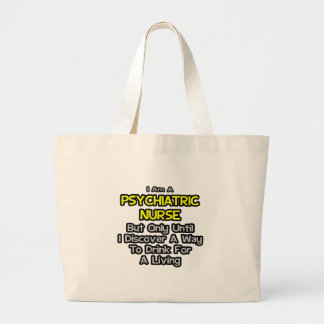 Psychiatric Nurse Joke .. Drink for a Living Large Tote Bag